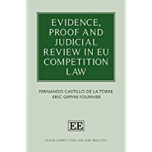 Evidence, Proof and Judicial Review in EU Competition Law (Elgar Competition Law and Practice Series)