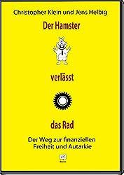 Der Hamster verlässt das Rad: Der Weg zur finanziellen Freiheit und Autarkie (Passives Einkommen, Vermögen aufbauen, Geld sparen, Geld verdienen, Geld und Finanzen für Anfänger)