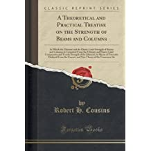 A Theoretical and Practical Treatise on the Strength of Beams and Columns: In Which the Ultimate and the Elastic Limit Strength of Beams and Columns ... Tensile Strength of the Material, by Means