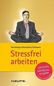 Stressfrei arbeiten (Haufe TaschenGuide) von [Nürnberger, Elke, Geisselhart, Roland, Hofmann, Christiane]