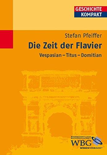 Die Zeit der Flavier: Vespasian - Titus - Domitian (Geschichte Kompakt)