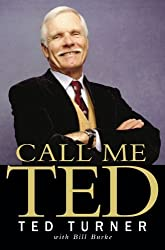 Call Me Ted (First Edition) by Ted; Burke, Bill Turner (2008-11-05)