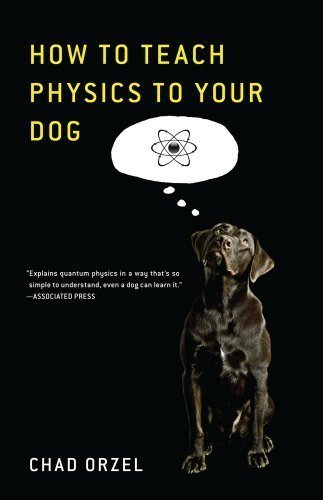 How to Teach Physics to Your Dog by Chad Orzel (Dec 7 2010)
