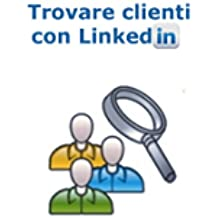 Trovare Clienti con Linkedin (Web marketing per imprenditori e professionisti Vol. 8)