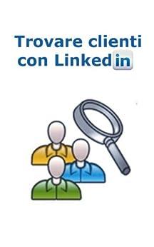 Trovare Clienti con Linkedin (Web marketing per imprenditori e professionisti Vol. 8) di [Brancozzi, Simone]
