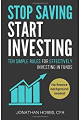 Stop Saving Start Investing: Ten Simple Rules for Effectively Investing in Funds Paperback