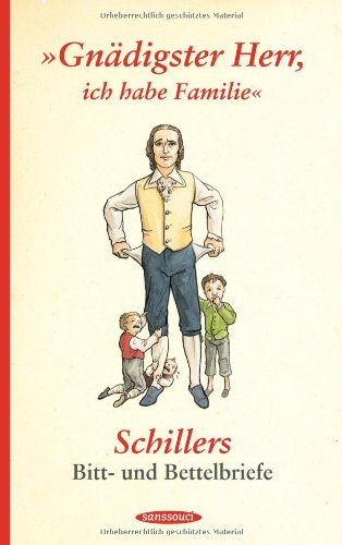 """""""Gnädigster Herr, ich habe Familie"""": Schillers Bitt- und Bettelbriefe"""