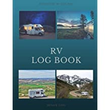 RV Log Book: The Only RV Log Book You Need To Record Your Travel Adventures At C: Volume 1
