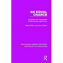 An Equal Chance: Equalities and inequalities of educational opportunity (Routledge Library Editions: Sociology of Education)