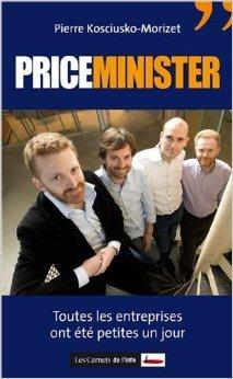 Priceminister : Toutes les entreprises ont été petites un jour de Pierre Kosciusko-Morizet ( 11 février 2010 )