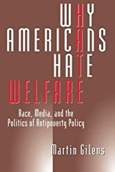 Why Americans Hate Welfare: Race, Media, and the Politics of Antipoverty Policy (Studies in Communication, Media & Public Opinion) by Martin Gilens (2000-10-01)