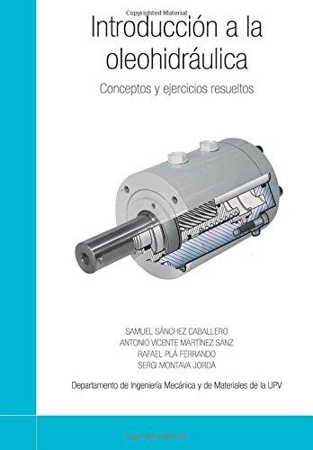 Introducción a la oleohidráulica: Conceptos y ejercicios resueltos por Samuel Sánchez Caballero