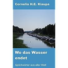 Wo das Wasser endet: Sprichwörter aus aller Welt