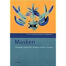 Masken: Eine Bestandsaufnahme mit Beiträgen aus Pädagogik, Geschichte, Religion, Theater, Therapie