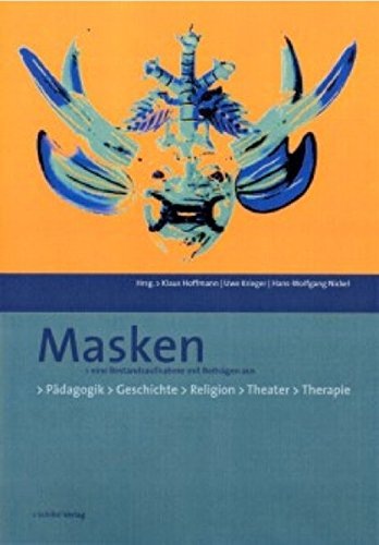 Theater Masken Geschichte - Masken: Eine Bestandsaufnahme mit Beiträgen aus