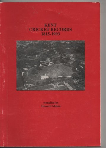 Kent Cricket Records, 1815 to 1993: Incorporating All First-class Matches 1864 to 1993 and All Important Matches 1815 to 1863 (County record books) por Howard Milton