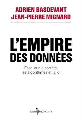L'Empire des données - Essai sur la société, les algorithmes et la loi par Adrien Basdevant