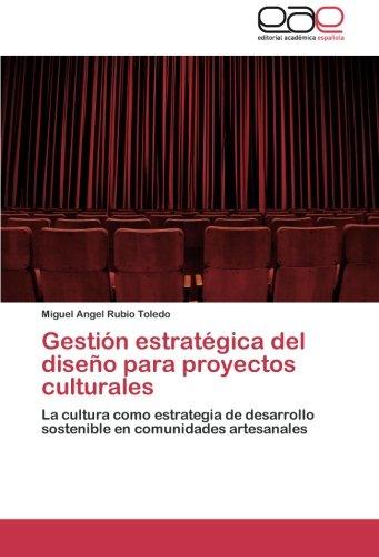 Gestion Estrategica del Diseno Para Proyectos Culturales por Rubio Toledo Miguel Angel