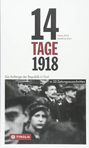 14 Tage 1918: Die Anfänge der Republik in Tirol. Ein Panorama in 53 Zeitungsausschnitten