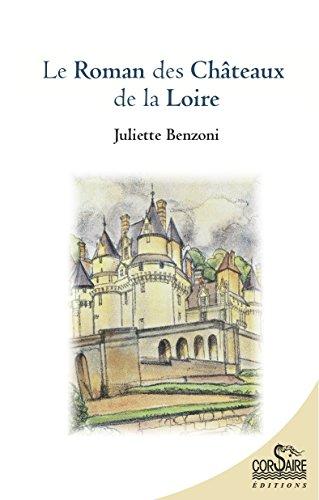 Le Roman des châteaux de la Loire par Juliette Benzoni