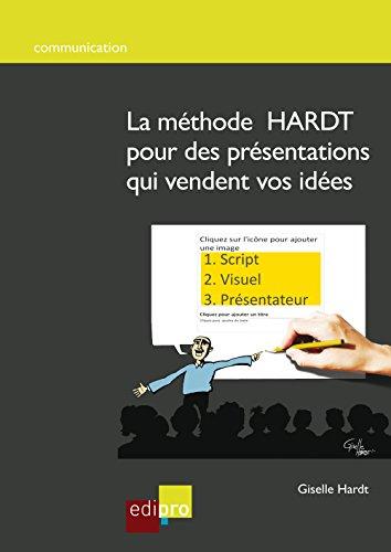 La méthode HARDT pour des présentations qui vendent vos idées: Un guide pratique pour convaincre pendant ses présentations professionnelles (HORS COLLECTION)