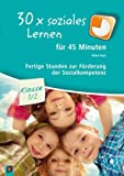 30x soziales Lernen für 45 Minuten - Klasse 1/2: Fertige Stunden zur Förderung der Sozialkompetenz - Aline Kurt