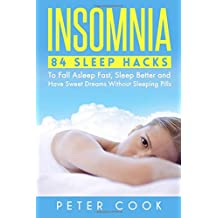 Insomnia: 84 Sleep Hacks To Fall Asleep Fast, Sleep Better and Have Sweet Dreams Without Sleeping Pills: Volume 1