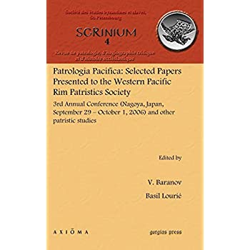 Patrologia Pacifica: Selected Papers Presented to the Western Pacific Rim Patristics Society: 3rd Annual Conference (Nagoya, Japan, September 29 - October 1, 2006) and Other Patristic Studies
