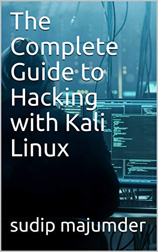 The Complete Guide to Hacking with Kali Linux