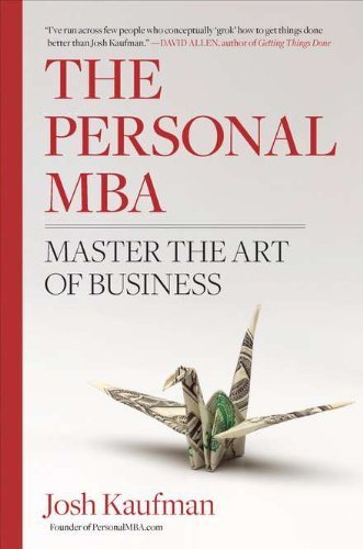 The Personal MBA: Master the Art of Business by Kaufman, Josh (2010) Hardcover