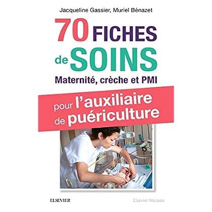 70 fiches de soins pour l'auxiliaire de puériculture: Prise en charge de l'enfant en maternité, crèche et PMI