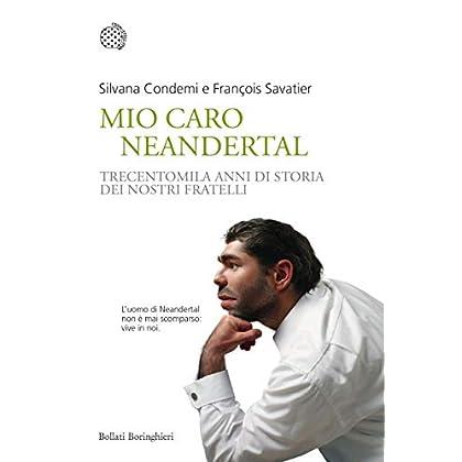 Mio Caro Neandertal: Trecentomila Anni Di Storia Dei Nostri Fratelli