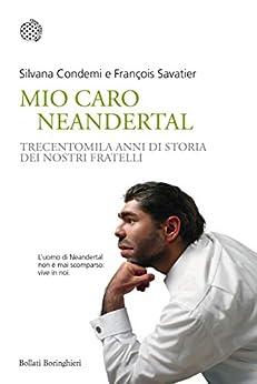 Mio caro Neandertal: Trecentomila anni di storia dei nostri fratelli di [Condemi, Silvana, Savatier, François]