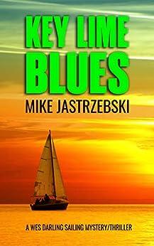 Key Lime Blues (A Wes Darling Sailing Mystery Book 1) (English Edition) par [Jastrzebski, Mike]