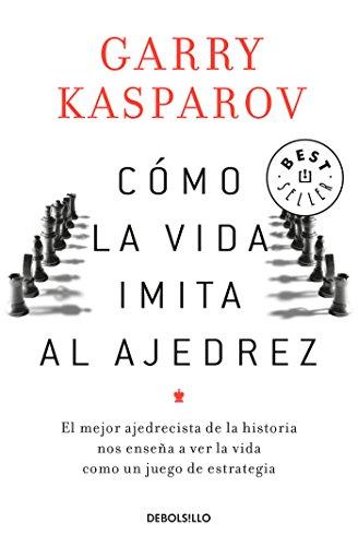 Cómo la vida imita al ajedrez (Spanish Edition)