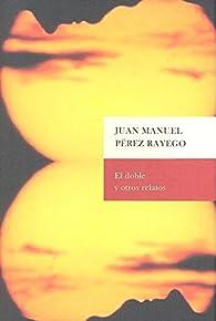 Doble y otros relatos, el par  Juan Manuel Pérez Rayego