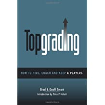 Topgrading (How To Hire, Coach and Keep A Players) by Brad Smart; Geoff Smart (2005-01-01)