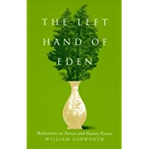 The Left Hand of Eden: Meditations on Nature and Human Nature by William Ashworth (1999-03-01)