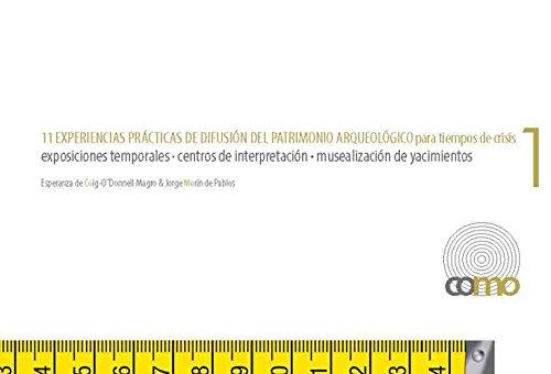 11 experiencias prácticas de difusión de patrimonio arqueológico para tiempos de crisis exposiciones temporales · centros de interpretación · musealización de yacimientos por Esperanza de Coig-OŽDonnell Magro