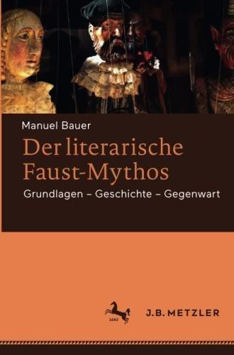 Der literarische Faust-Mythos: Grundlagen – Geschichte – Gegenwart