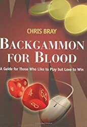 Backgammon for Blood: A Guide for Those Who Like to Play but Love to Win by Chris Bray (2007-10-17)