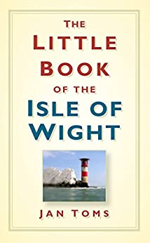 The Little Book of the Isle of Wight by [Toms, Jan]