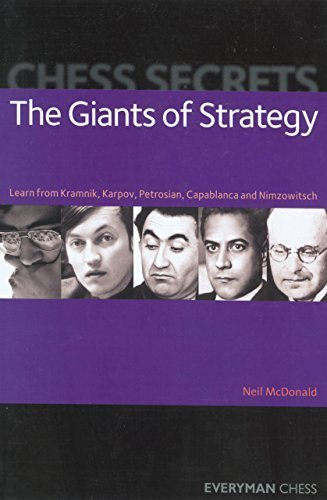 Chess Secrets: The Giants of Strategy: Learn From Kramnik, Karpov, Petrosian, Capablanca And Nimzowitsch (Everyman Chess) by McDonald, Neil (2007) Paperback