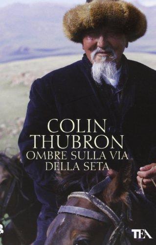 Ombre sulla Via della seta by Colin Thubron (2013-01-01)