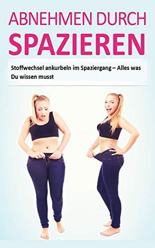 Abnehmen: Abnehmen durch Spazieren (Abnehmen im Spaziergang, Gewicht verlieren und Stoffwechsel beschleunigen, Band 1)