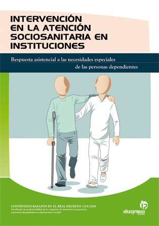 Intervención en la atención sociosanitaria en instituciones : respuesta asistencial a las necesidades especiales de las personas dependientes
