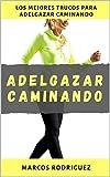 ADELGAZAR CAMINANDO: Los Mejores Trucos Para Adelgazar Caminando (ADELGAZAR PARA SIEMPRE nº 4)