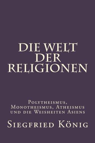 Die Welt der Religionen - Polytheismus, Monotheismus, Atheismus