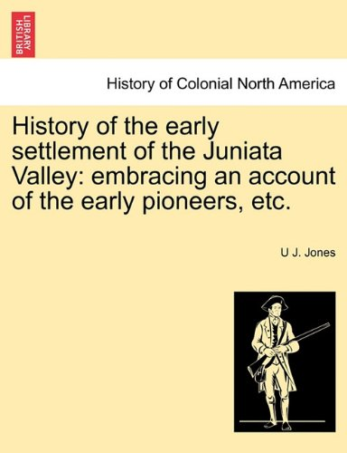 History of the early settlement of the Juniata Valley: embracing an account of the early pioneers, etc.