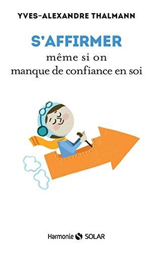 S'affirmer même si on manque de confiance en soi (HARMONIE) par Yves-Alexandre THALMANN